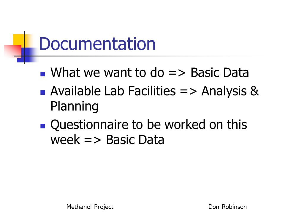 Methanol Project Don Robinson Documentation What we want to do => Basic Data Available Lab Facilities => Analysis & Planning Questionnaire to be worke