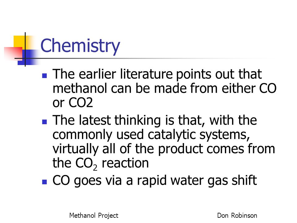 Methanol Project Don Robinson Chemistry The earlier literature points out that methanol can be made from either CO or CO2 The latest thinking is that,