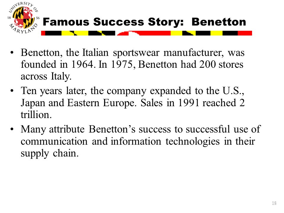 18 Famous Success Story: Benetton Benetton, the Italian sportswear manufacturer, was founded in 1964.