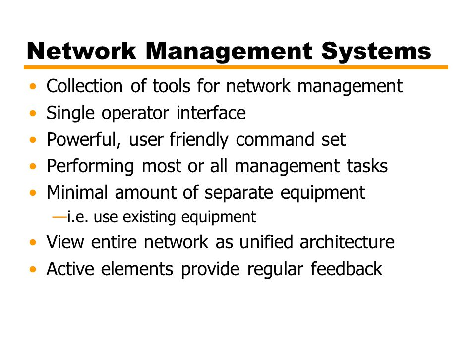 Network Management Systems Collection of tools for network management Single operator interface Powerful, user friendly command set Performing most or
