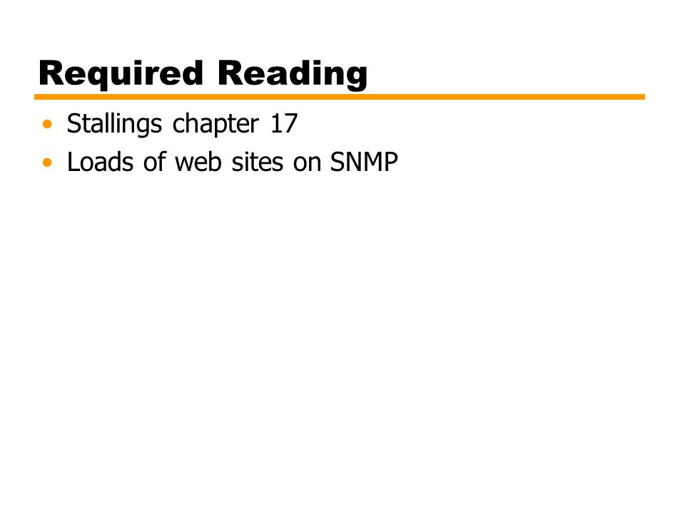 Required Reading Stallings chapter 17 Loads of web sites on SNMP