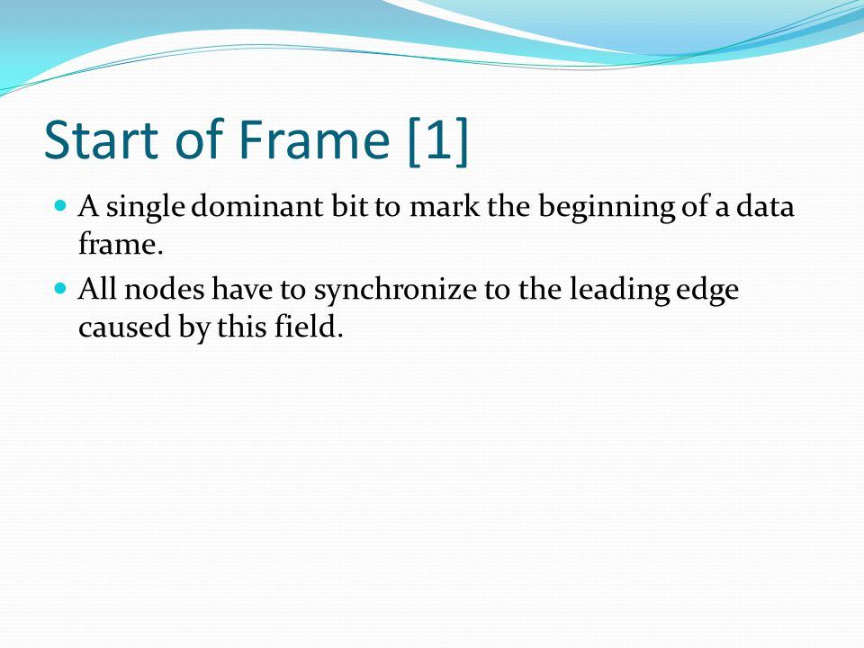 Start of Frame [1] A single dominant bit to mark the beginning of a data frame.