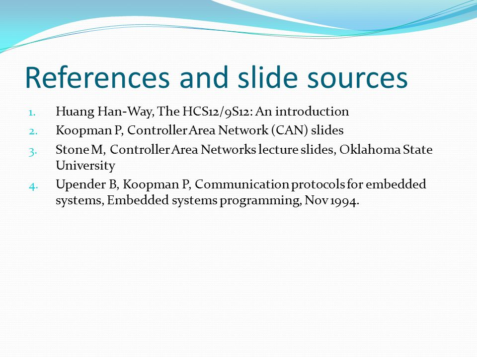 References and slide sources 1. Huang Han-Way, The HCS12/9S12: An introduction 2.