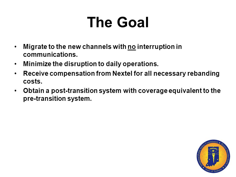 The Goal Migrate to the new channels with no interruption in communications. Minimize the disruption to daily operations. Receive compensation from Ne