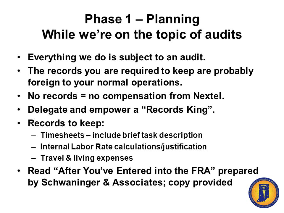 Phase 1 – Planning While we're on the topic of audits Everything we do is subject to an audit. The records you are required to keep are probably forei