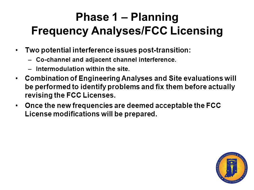 Phase 1 – Planning Frequency Analyses/FCC Licensing Two potential interference issues post-transition: –Co-channel and adjacent channel interference.