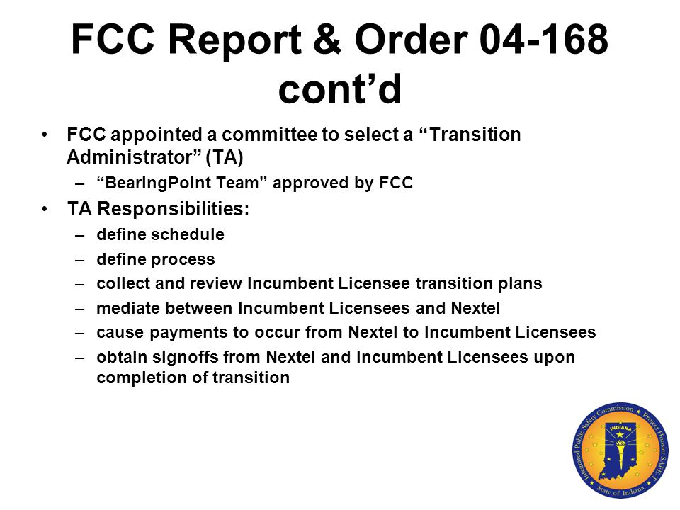 "FCC Report & Order 04-168 cont'd FCC appointed a committee to select a ""Transition Administrator"" (TA) –""BearingPoint Team"" approved by FCC TA Respons"