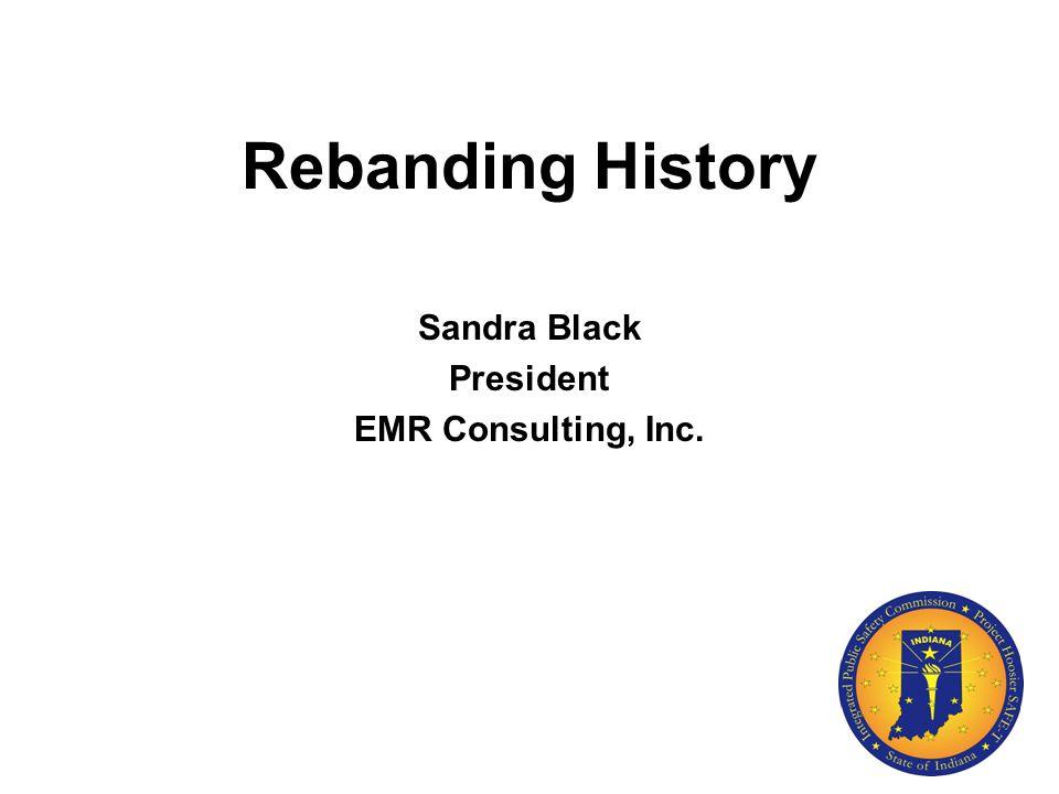 Rebanding History Sandra Black President EMR Consulting, Inc.