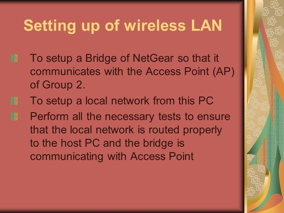 Setting up of wireless LAN To setup a Bridge of NetGear so that it communicates with the Access Point (AP) of Group 2.