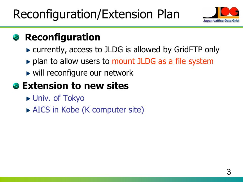 3 Reconfiguration/Extension Plan Reconfiguration currently, access to JLDG is allowed by GridFTP only plan to allow users to mount JLDG as a file syst