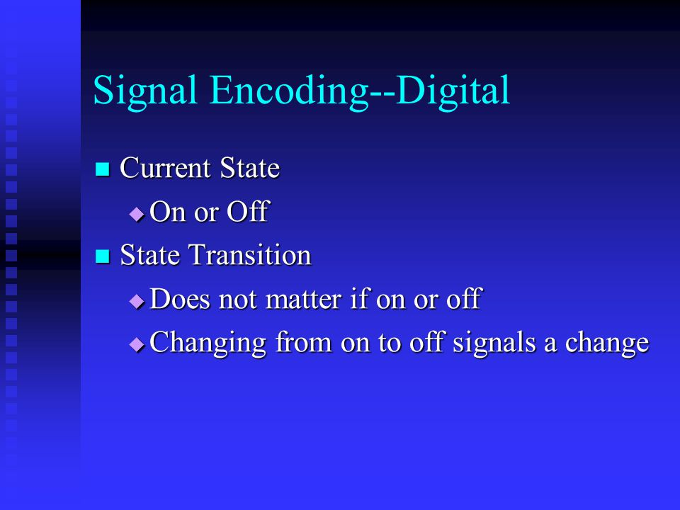 Signal Encoding--Digital Current State Current State  On or Off State Transition State Transition  Does not matter if on or off  Changing from on to off signals a change