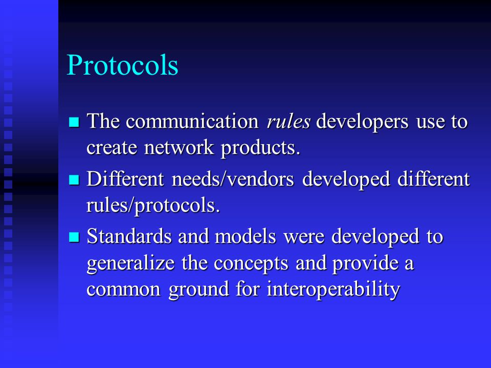 Protocols The communication rules developers use to create network products.