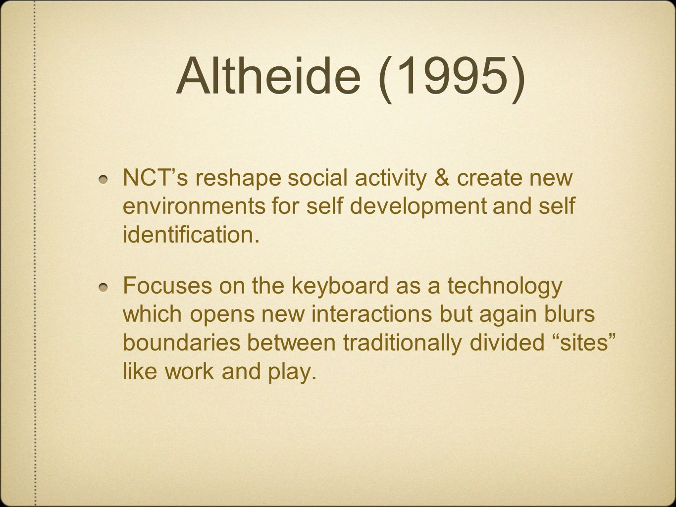 Altheide (1995) NCT's reshape social activity & create new environments for self development and self identification.