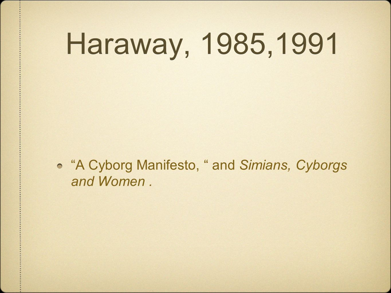 Haraway, 1985,1991 A Cyborg Manifesto, and Simians, Cyborgs and Women.