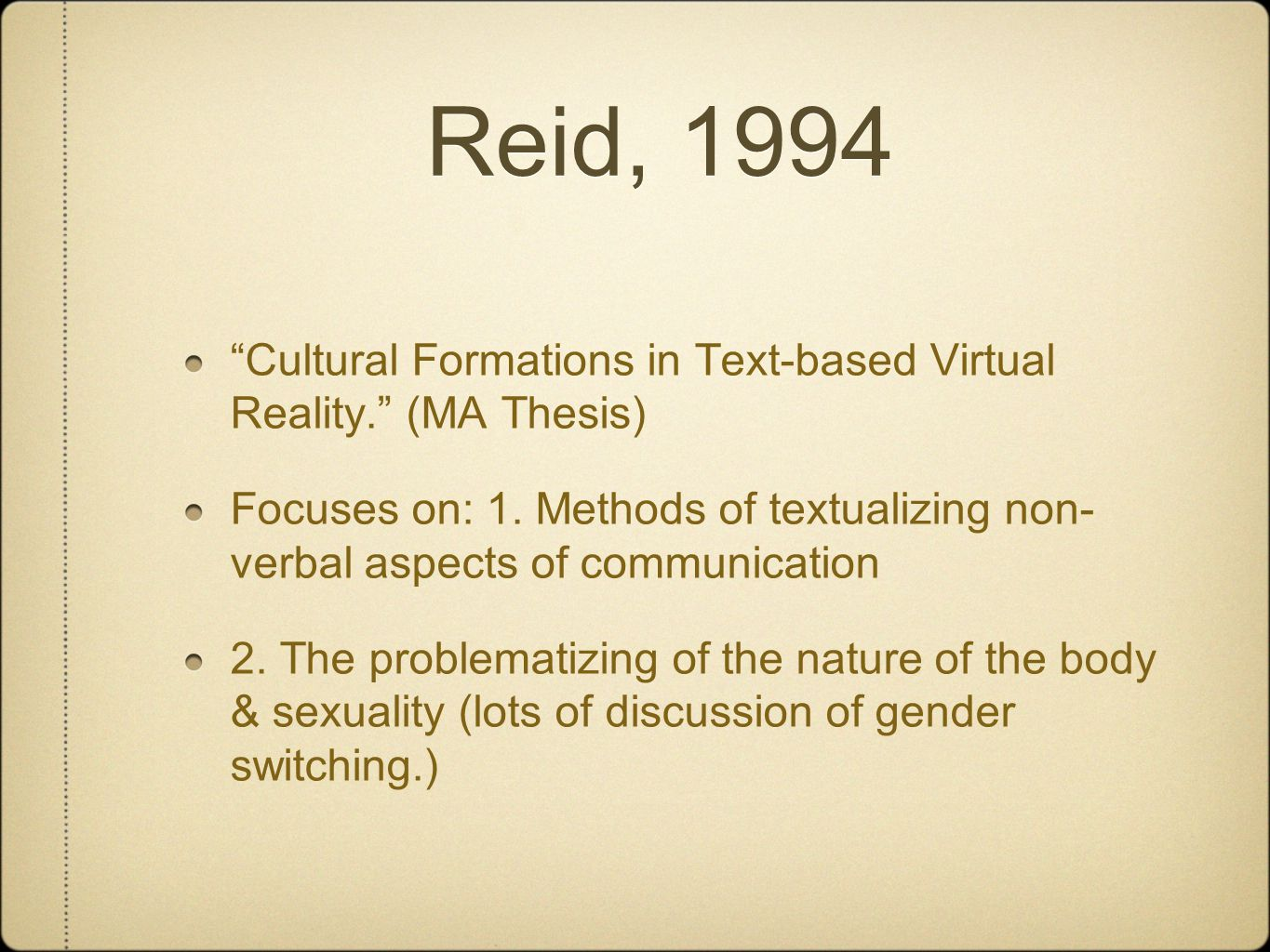 Reid, 1994 Cultural Formations in Text-based Virtual Reality. (MA Thesis) Focuses on: 1.
