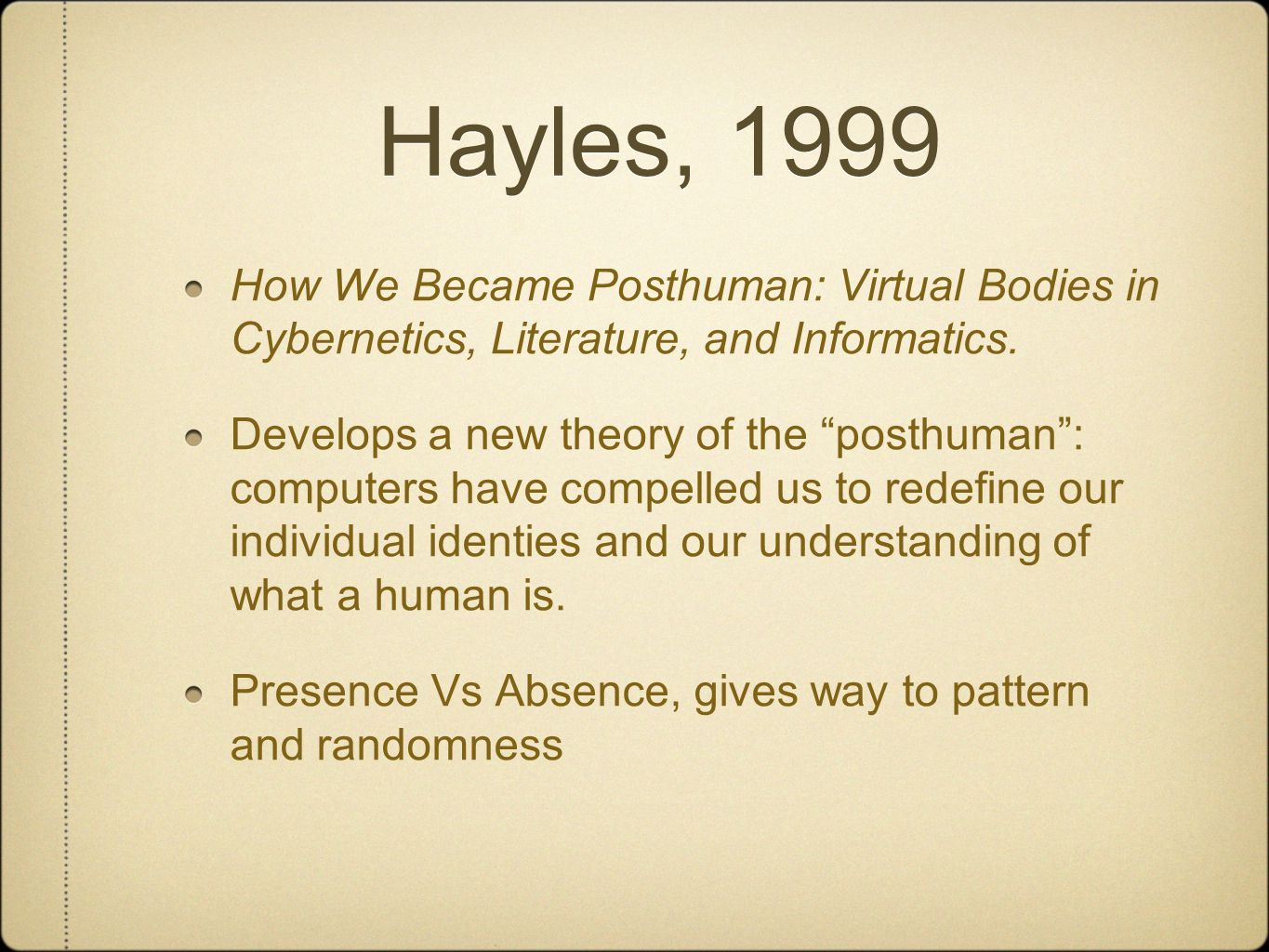 Hayles, 1999 How We Became Posthuman: Virtual Bodies in Cybernetics, Literature, and Informatics.