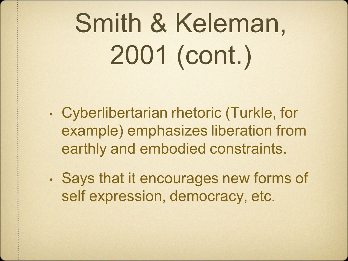 Smith & Keleman, 2001 (cont.) Cyberlibertarian rhetoric (Turkle, for example) emphasizes liberation from earthly and embodied constraints.