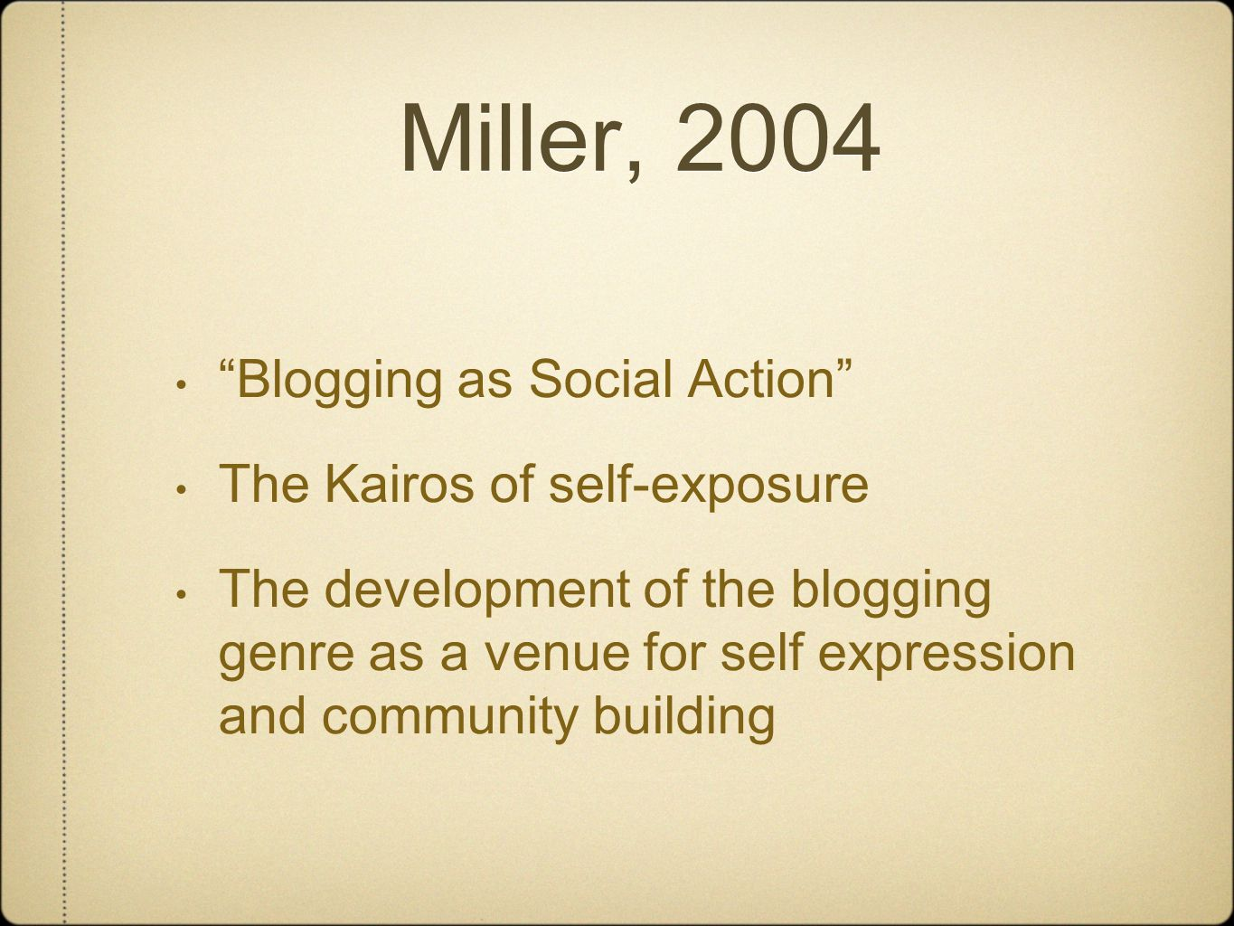 """Miller, 2004 """"Blogging as Social Action"""" The Kairos of self-exposure The development of the blogging genre as a venue for self expression and communit"""