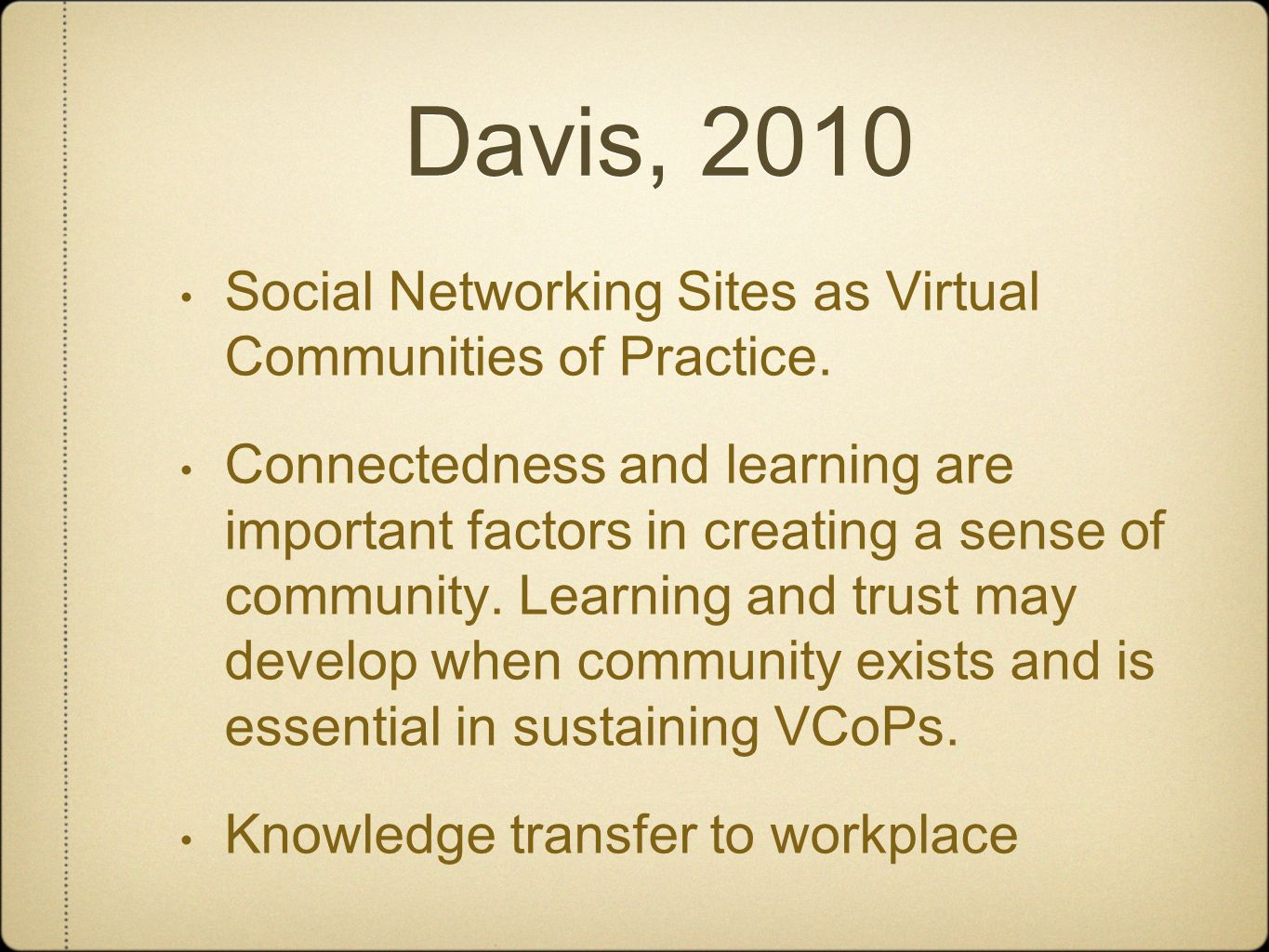 Davis, 2010 Social Networking Sites as Virtual Communities of Practice.