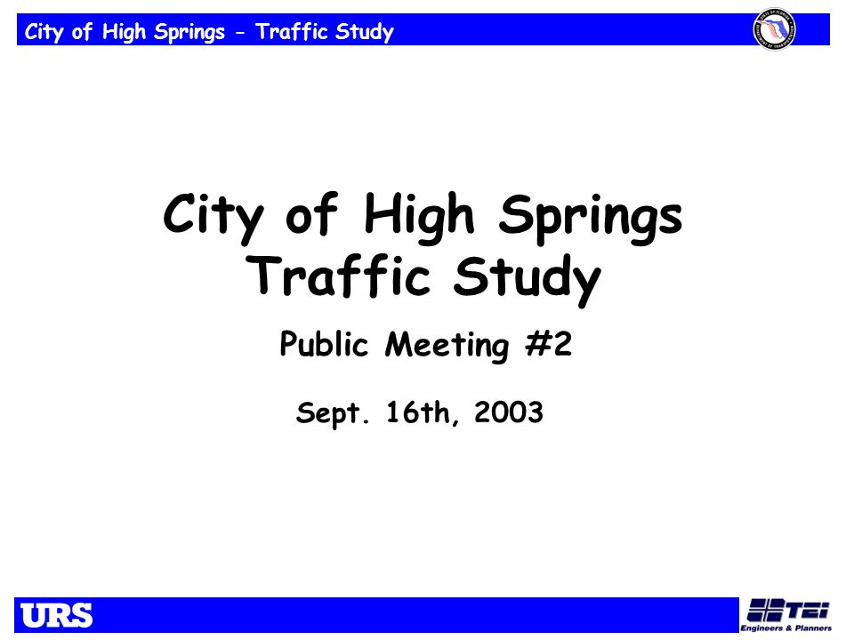 City of High Springs - Traffic Study City of High Springs Traffic Study Sept. 16th, 2003 Public Meeting #2
