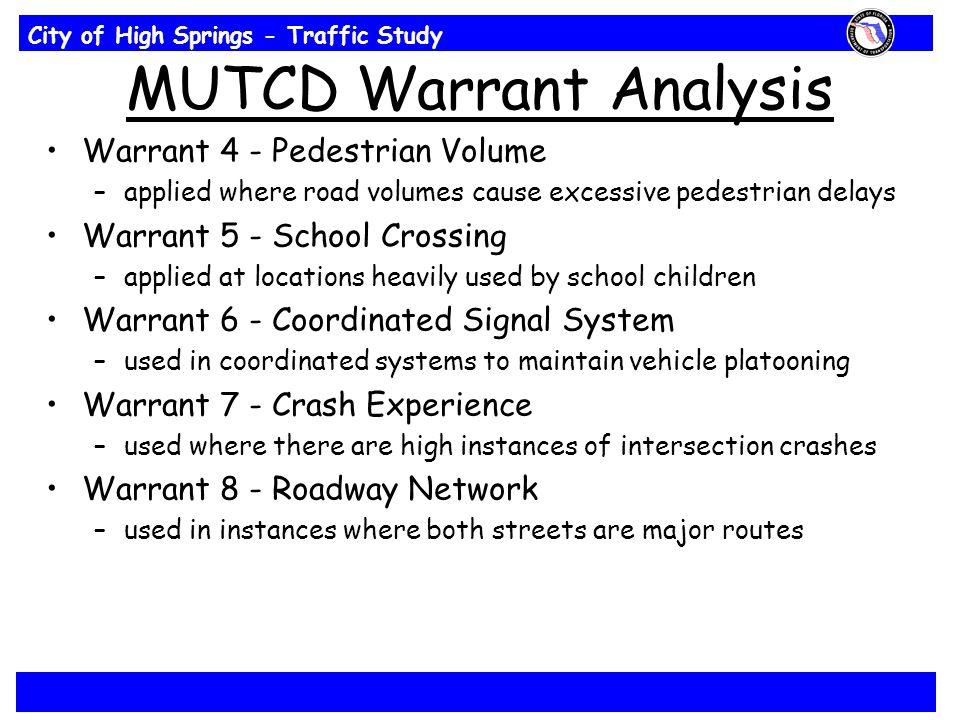 City of High Springs - Traffic Study MUTCD Warrant Analysis Warrant 4 - Pedestrian Volume –applied where road volumes cause excessive pedestrian delay