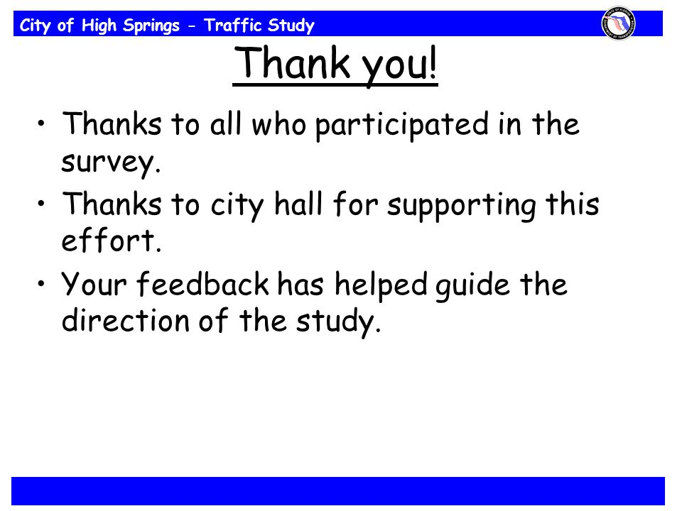 City of High Springs - Traffic Study Thank you.Thanks to all who participated in the survey.