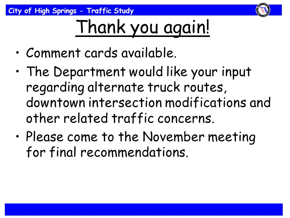 City of High Springs - Traffic Study Thank you again! Comment cards available. The Department would like your input regarding alternate truck routes,