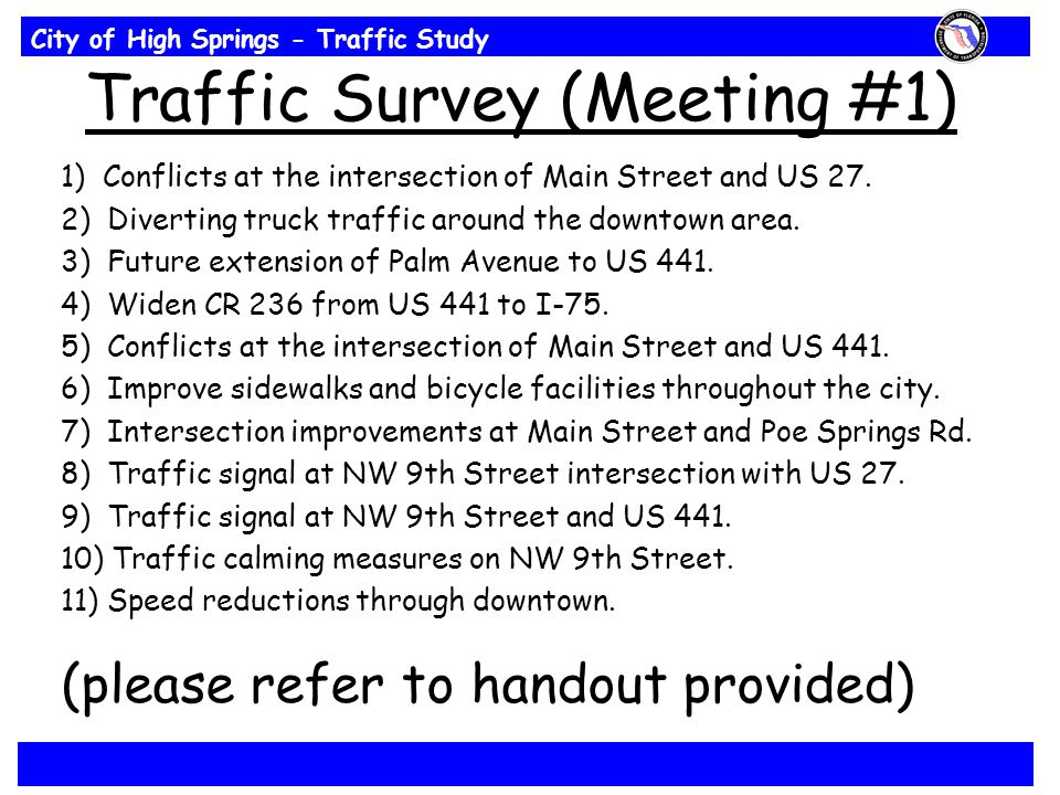 City of High Springs - Traffic Study Traffic Survey (Meeting #1) 1) Conflicts at the intersection of Main Street and US 27. 2) Diverting truck traffic