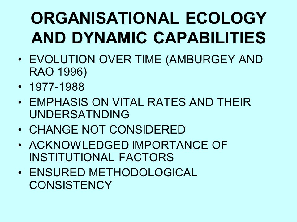 ORGANISATIONAL ECOLOGY AND DYNAMIC CAPABILITIES EVOLUTION OVER TIME (AMBURGEY AND RAO 1996) 1977-1988 EMPHASIS ON VITAL RATES AND THEIR UNDERSATNDING