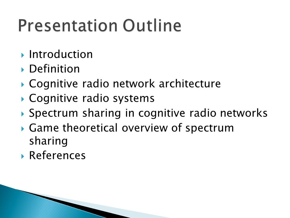  Introduction  Definition  Cognitive radio network architecture  Cognitive radio systems  Spectrum sharing in cognitive radio networks  Game the