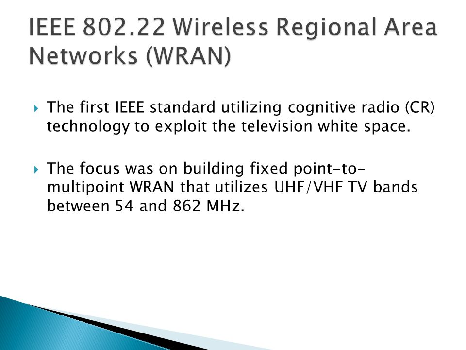  The first IEEE standard utilizing cognitive radio (CR) technology to exploit the television white space.  The focus was on building fixed point-to-