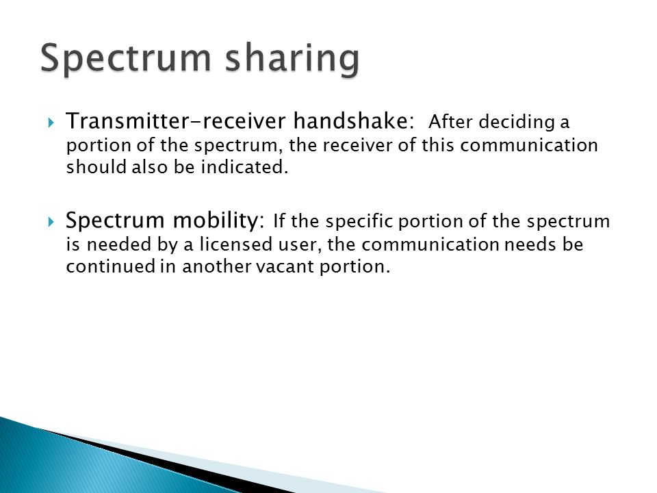  Transmitter-receiver handshake: After deciding a portion of the spectrum, the receiver of this communication should also be indicated.  Spectrum mo