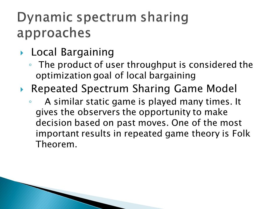  Local Bargaining ◦ The product of user throughput is considered the optimization goal of local bargaining  Repeated Spectrum Sharing Game Model ◦ A similar static game is played many times.