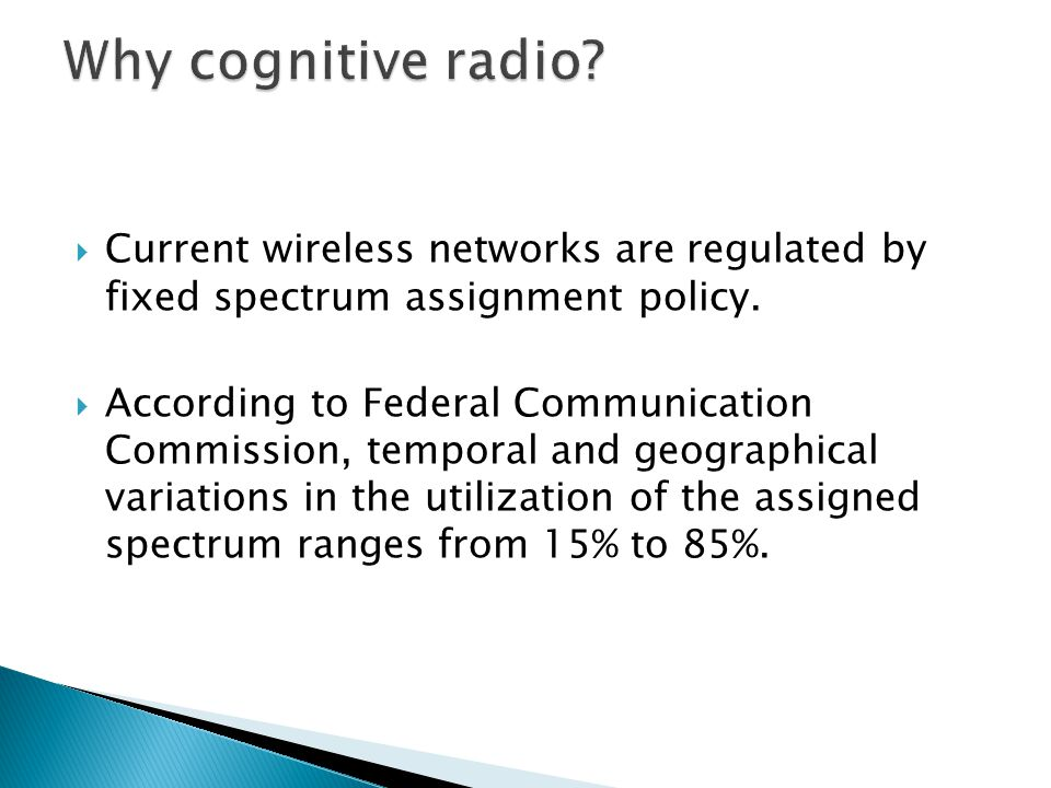  Current wireless networks are regulated by fixed spectrum assignment policy.