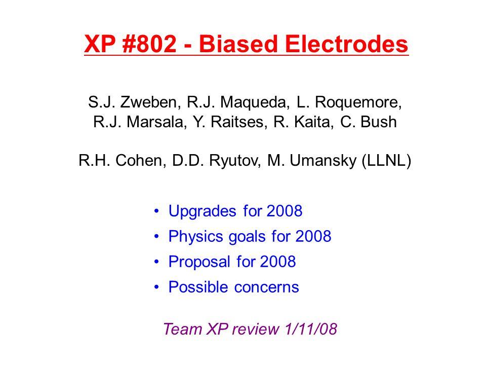 XP #802 - Biased Electrodes S.J. Zweben, R.J. Maqueda, L. Roquemore, R.J. Marsala, Y. Raitses, R. Kaita, C. Bush R.H. Cohen, D.D. Ryutov, M. Umansky (