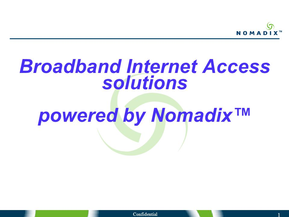 Confidential 1 Broadband Internet Access solutions powered by Nomadix™
