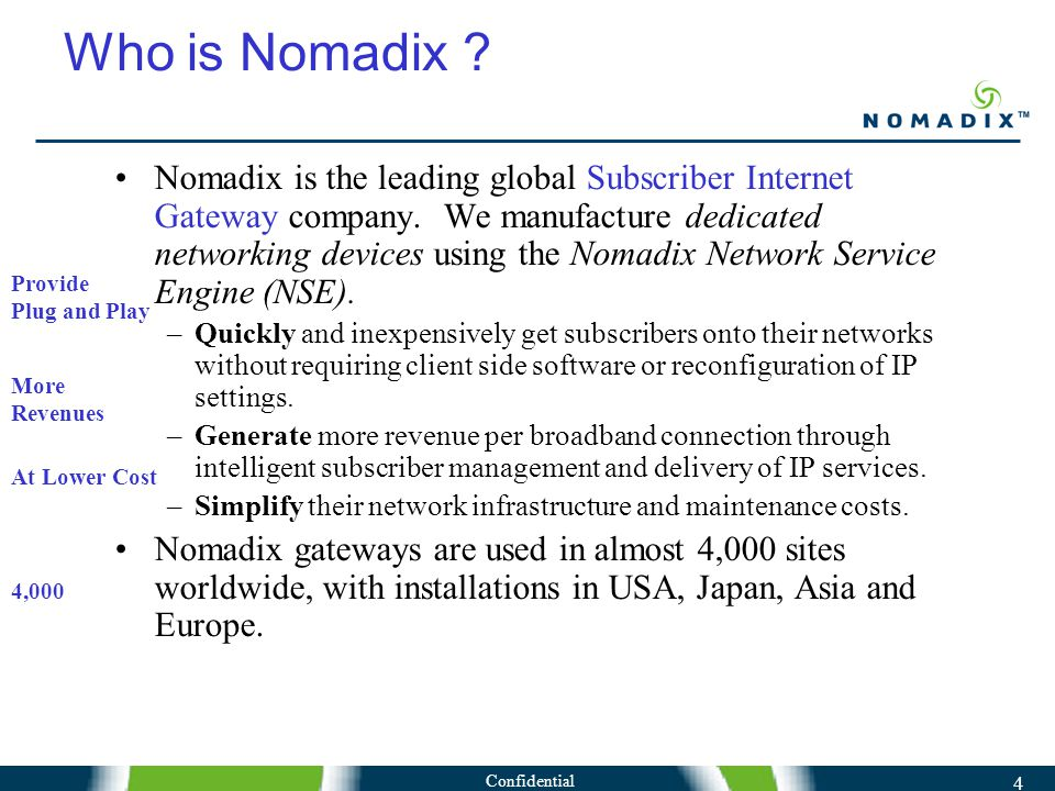 Confidential 4 Who is Nomadix . Nomadix is the leading global Subscriber Internet Gateway company.