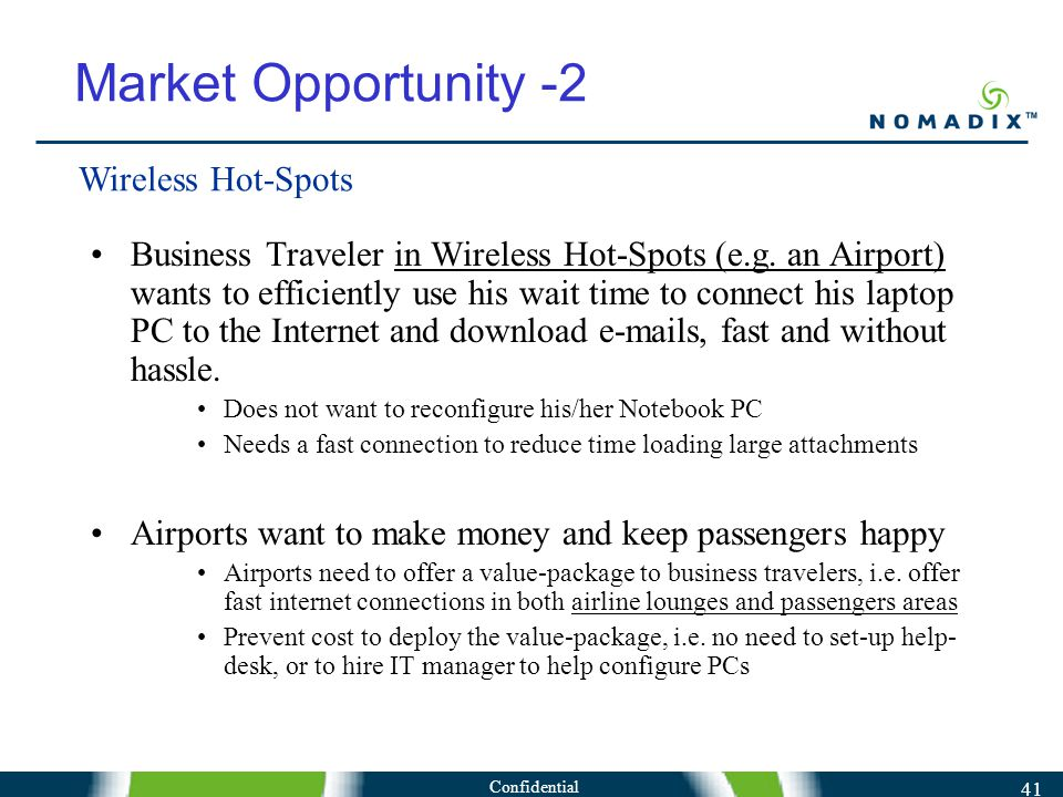 Confidential 41 Market Opportunity -2 Business Traveler in Wireless Hot-Spots (e.g.