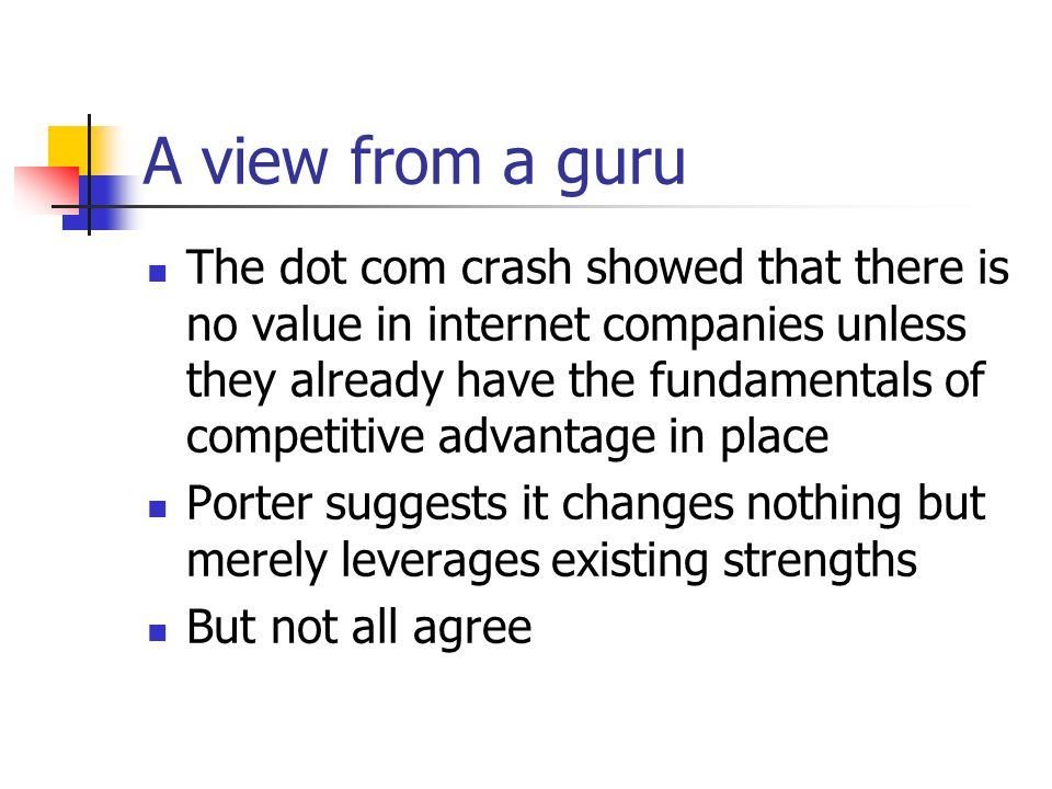 A view from a guru The dot com crash showed that there is no value in internet companies unless they already have the fundamentals of competitive advantage in place Porter suggests it changes nothing but merely leverages existing strengths But not all agree