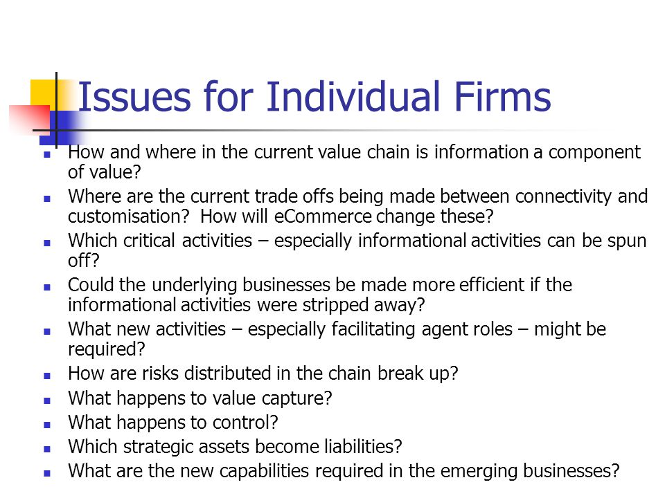 Issues for Individual Firms How and where in the current value chain is information a component of value.