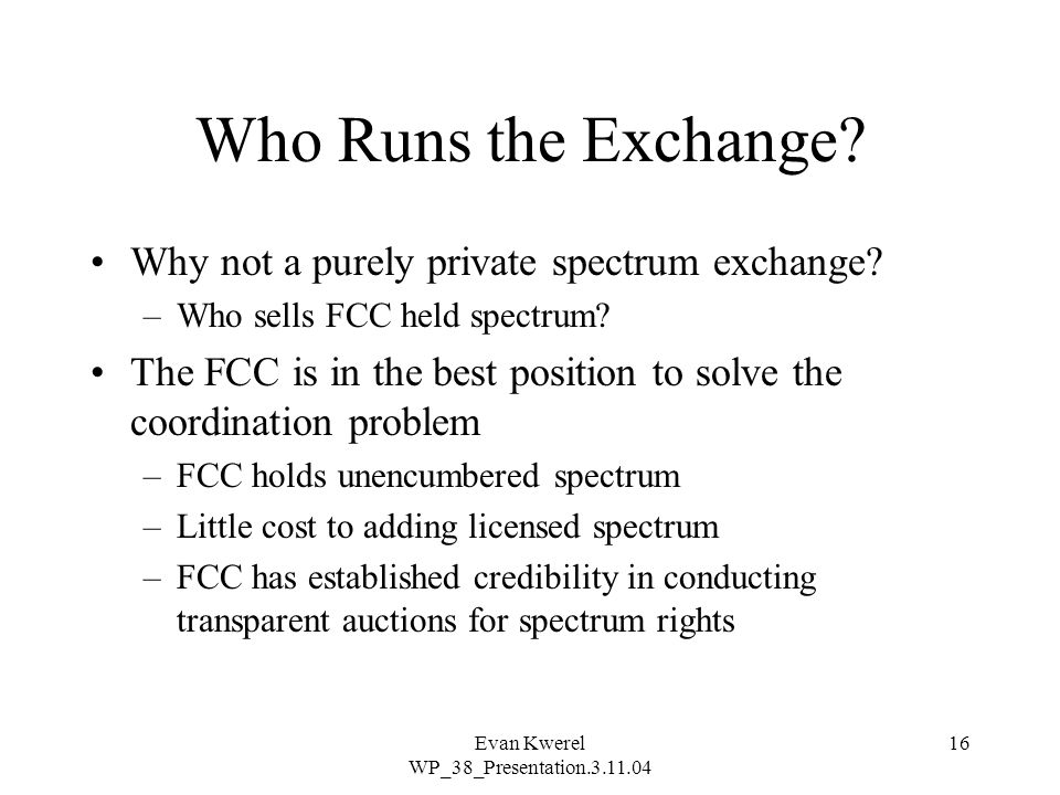 Evan Kwerel WP_38_Presentation.3.11.04 16 Who Runs the Exchange.