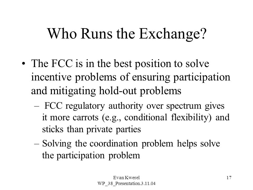 Evan Kwerel WP_38_Presentation.3.11.04 17 Who Runs the Exchange.