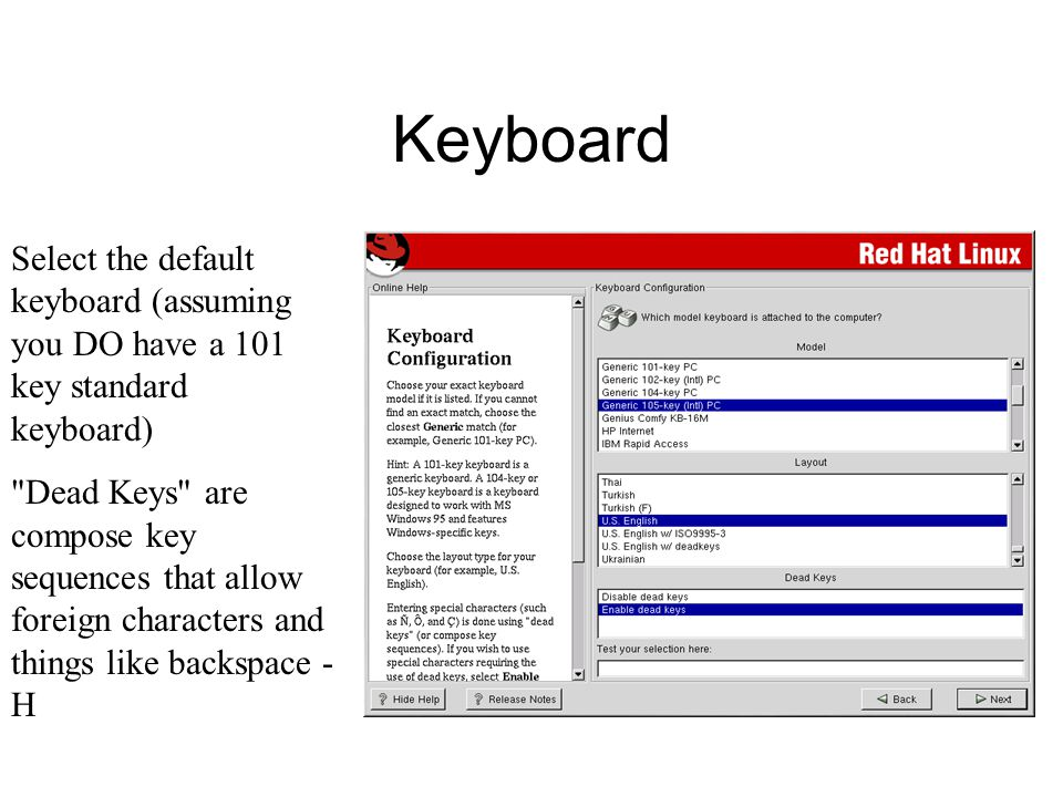 Keyboard Select the default keyboard (assuming you DO have a 101 key standard keyboard) Dead Keys are compose key sequences that allow foreign characters and things like backspace - H