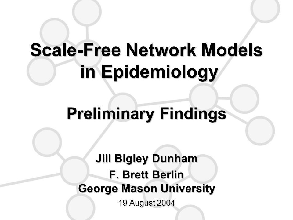 08/19/2004Scale-Free Network Models in Epidemiology Problems with this Approach Waxman model inappropriate for creating scale-free networksWaxman model inappropriate for creating scale-free networks Most current topology generators are not up to this task!Most current topology generators are not up to this task.