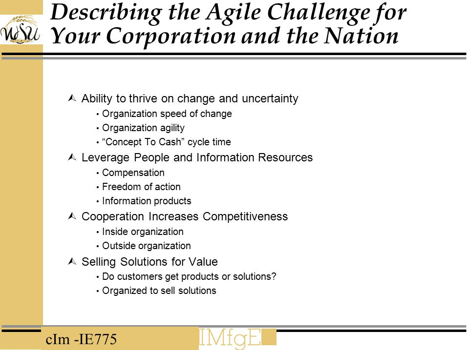 cIm -IE775 Describing the Agile Challenge for Your Corporation and the Nation  Ability to thrive on change and uncertainty Organization speed of chan