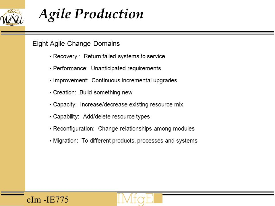 cIm -IE775 Agile Production Eight Agile Change Domains Recovery : Return failed systems to service Performance: Unanticipated requirements Improvement