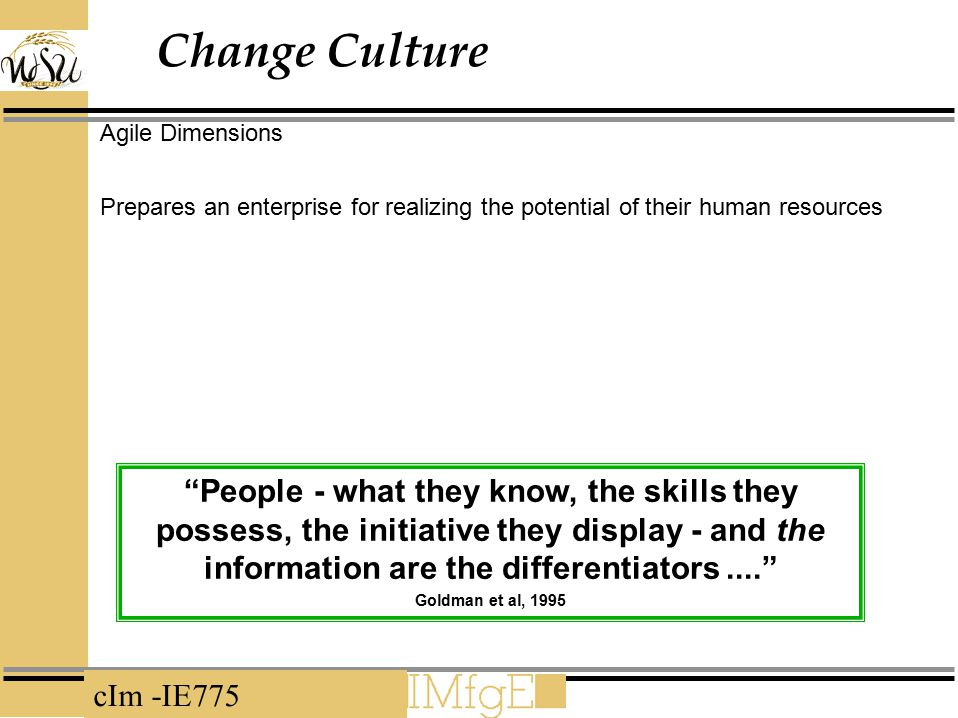 """cIm -IE775 Change Culture Agile Dimensions Prepares an enterprise for realizing the potential of their human resources """"People - what they know, the s"""