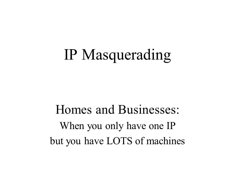 IP Masquerading Homes and Businesses: When you only have one IP but you have LOTS of machines