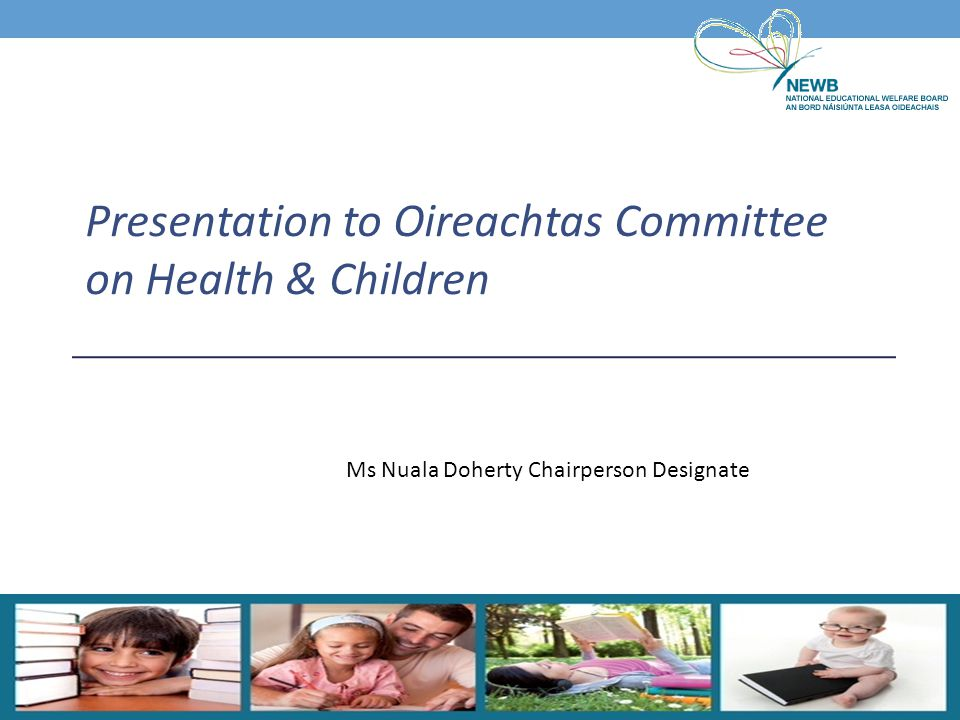 Ms Nuala Doherty Chairperson Designate Presentation to Oireachtas Committee on Health & Children