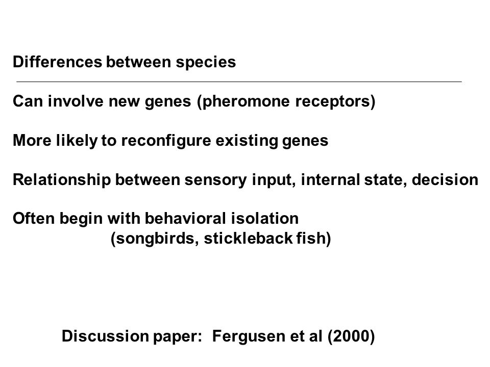 Differences between species Can involve new genes (pheromone receptors) More likely to reconfigure existing genes Relationship between sensory input,